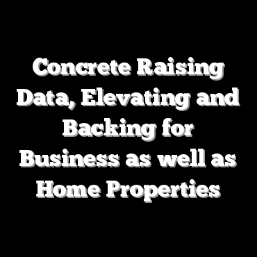 Concrete Raising Data, Elevating and Backing for Business as well as Home Properties
