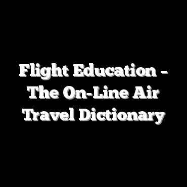 Flight Education – The On-Line Air Travel Dictionary