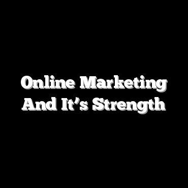 Online Marketing And It's Strength