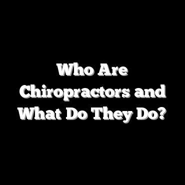 Who Are Chiropractors and What Do They Do?