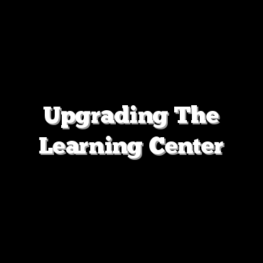 Upgrading The Learning Center