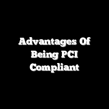 Advantages Of Being PCI Compliant