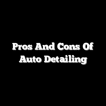 Pros And Cons Of Auto Detailing