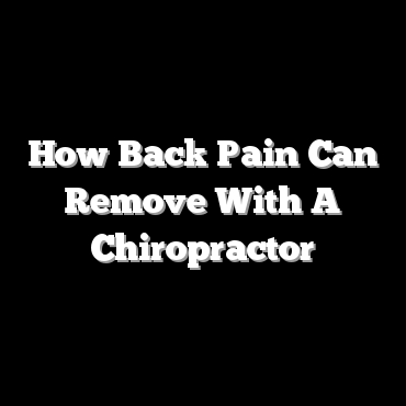 How Back Pain Can Remove With A Chiropractor