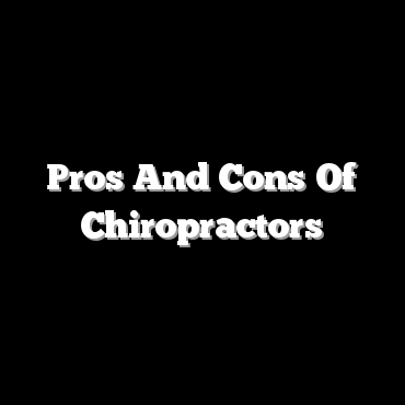 Pros And Cons Of Chiropractors