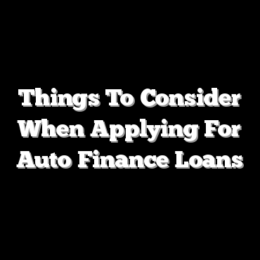 Things To Consider When Applying For Auto Finance Loans