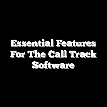 Essential Features For The Call Track Software