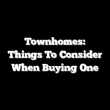 Townhomes: Things To Consider When Buying One