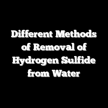 Different Methods of Removal of Hydrogen Sulfide from Water