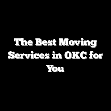 The Best Moving Services in OKC for You