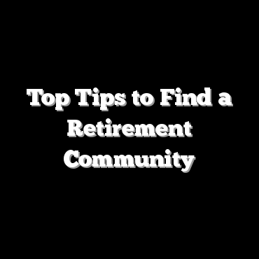 Top Tips to Find a Retirement Community