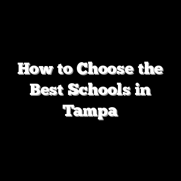 How to Choose the Best Schools in Tampa
