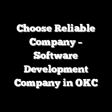 Choose Reliable Company – Software Development Company in OKC