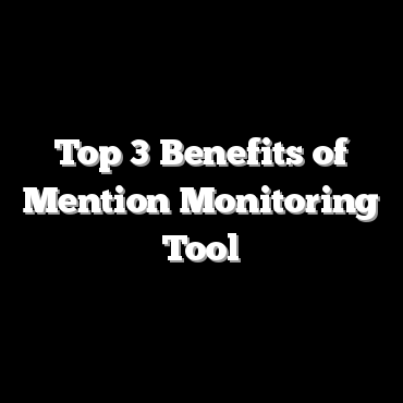 Top 3 Benefits of Mention Monitoring Tool