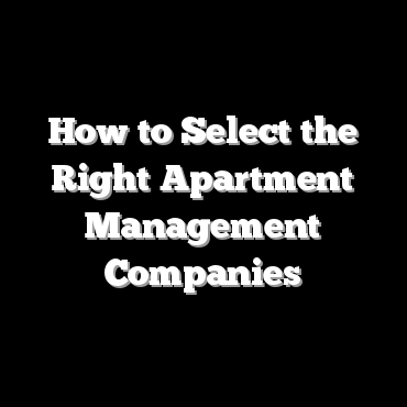How to Select the Right Apartment Management Companies