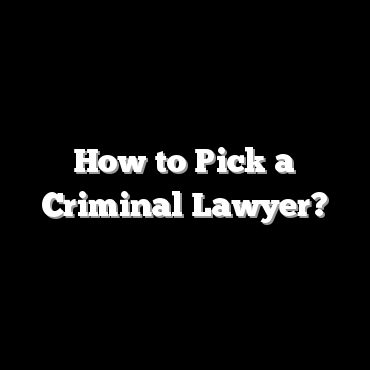 How to Pick a Criminal Lawyer?