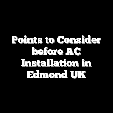 Points to Consider before AC Installation in Edmond UK