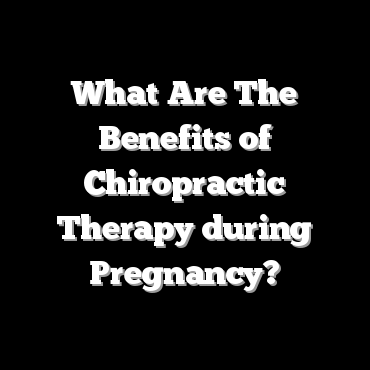 What Are The Benefits of Chiropractic Therapy during Pregnancy?