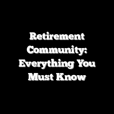 Retirement Community: Everything You Must Know